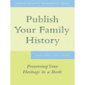 Publish Your Family History – Preserving Your Heritage in a Book (eBook)
